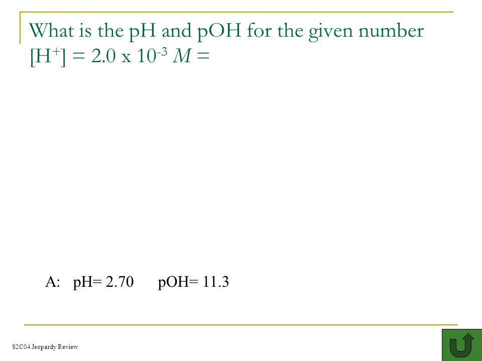 What is the pH and pOH for the given number [H+] = 2.0 x 10-3 M =